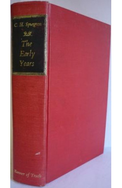 C. H. Spurgeon: The Early Years 1834-1859