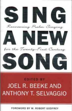 Sing a New Song: Recovering Psalm Singing for the 21st Century