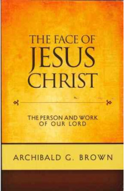 Face of Jesus Christ: Sermons on the Person and Work of Our Lord
