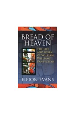 Bread of Heaven - The Life and Work of William Williams, Pantycelyn