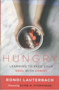 Hungry: Learning to Feed Your Soul with Christ