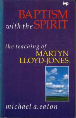 Baptism With the Spirit: Teaching of Martyn Lloyd-Jones