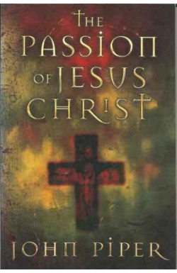 Passion of Jesus Christ: Fifty Reasons Why He Came to Die