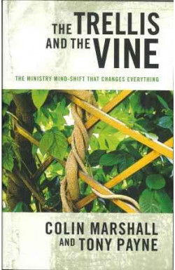 Trellis and the Vine: Ministry and Mind-Shift That Changes Everything