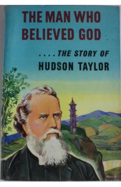 Man Who Believed God ... Story of Hudson Taylor