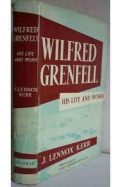 Wilfred Grenfell, His Life and Work