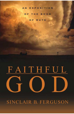 Faithful God - An Exposition of Ruth