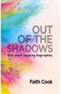 Out of the Shadows - Nine Short Inspiring Biographies