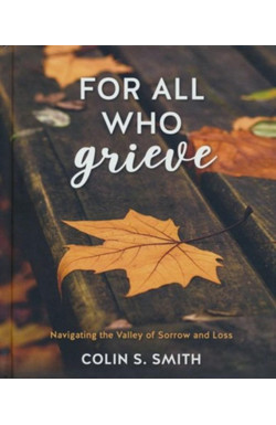 For All Who Grieve - Navigating the Valley of Sorrow and Loss