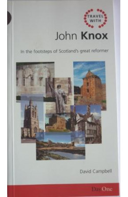John Knox: In the Footsteps of Scotland's Great Reformer