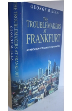 Troublemakers at Frankfurt: Vindication of the English Reformation