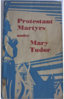 Protestant Martyrs under Mary Tudor