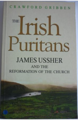Irish Puritans: James Ussher and the Reformation of the Church