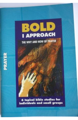 Bold I Approach: The Why and How of Prayer
