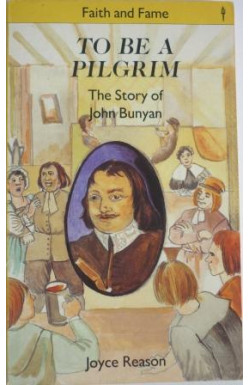 To Be a Pilgrim: The Story of John Bunyan