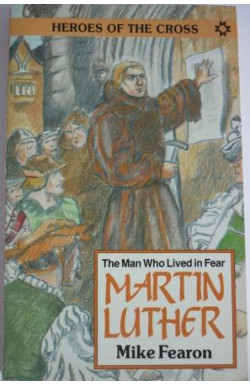 Martin Luther, the Man Who Lived in Fear
