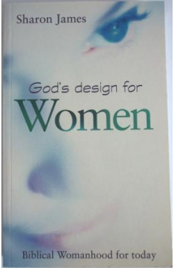 God's Design for Women: Biblical Womanhood for Today