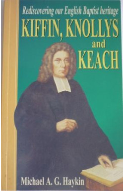 Kiffin, Knollys and Keach: Rediscovering Our English Baptist Heritage
