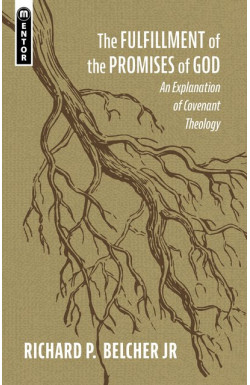 The Fulfillment of the Promises of God - An Explanation of Covenant Theology