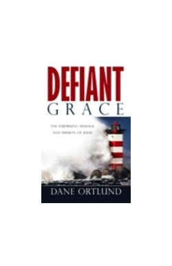 Defiant Grace - The Surprising Message and Mission of Jesus
