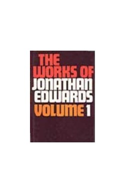 Works of Jonathan Edwards - vol 1