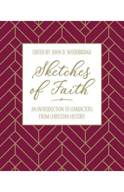 Sketches of Faith - An Introduction to Characters from Christian History