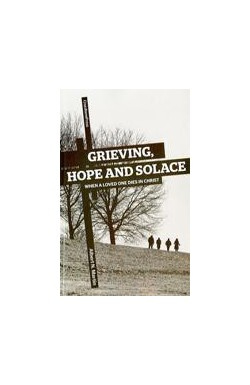 Grieving, Hope and Solace - When a Loved One Dies in Christ