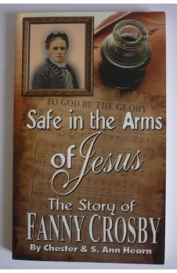 Safe in the Arms of Jesus: Fanny Crosby