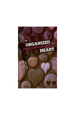 The Organised Heart - A Woman's Guide to Conquering Chaos