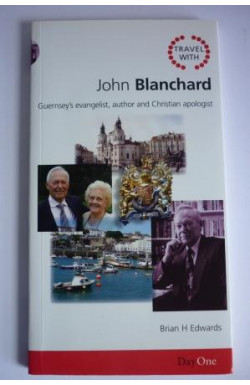 John Blanchard, Guernsey's Evangelist, Author and Christian Apologist