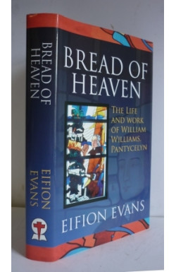 Bread of Heaven: Life and Work of William Williams, Pantycelyn