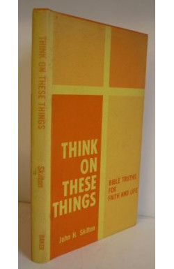 Think On These Things: Bible Truths for Faith and Life
