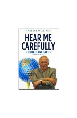 Hear me Carefully. John Blanchard A Biography