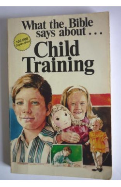 What the Bible Says About . . . Child Training