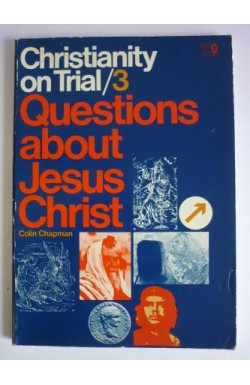 Christianity on Trial/3: Questions About Jesus Christ