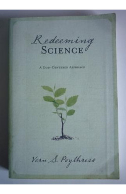 Redeeming Science: A God Centered Approach