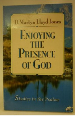 Enjoying the Presence of God: Studies in the Psalms