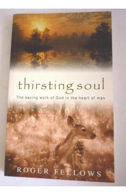 Thirsting Soul: The Saving Work of God in the Heart of Man