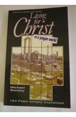 Living for Christ in a Pagan World: 1& 2 Peter Simply Explained