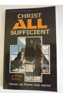 Christ All Sufficient: Colossians and Philemon Simply Explained