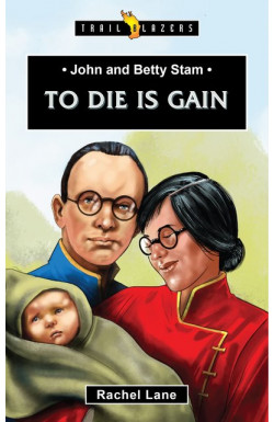 To Die is Gain - John & Betty Stam
