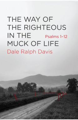 The Way of the Righteous in the Muck of Life (Psalms 1-12)