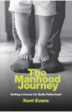 The Manhood Journey - Setting a Course for Godly Fatherhood