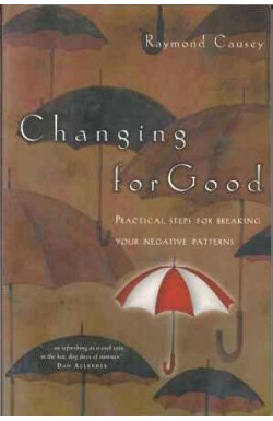 Changing For Good: Practical Steps for Breaking Your Negative Patterns