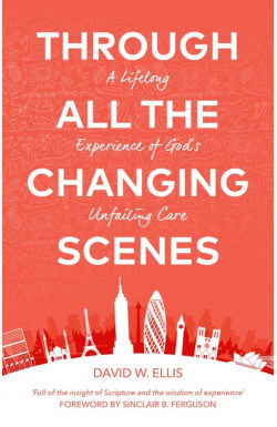 Through all the Changing Scenes - A Lifelong Experience of God's Unfailing Care