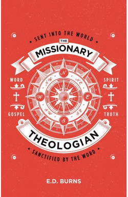 The Missionary Theologian - Sent into the World, Sanctified by the Word