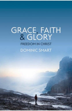 Grace, Faith & Glory - Freedom in Christ