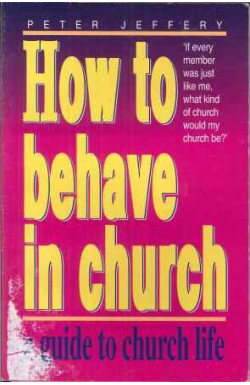 How to Behave in Church: A Guide to Church Life