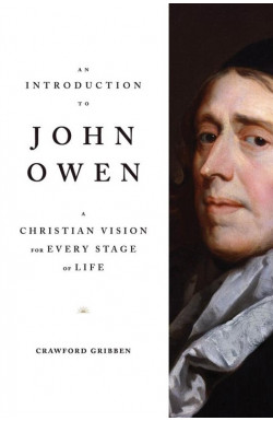 An Introduction to John Owen: A Christian Vision for Every Stage of Life