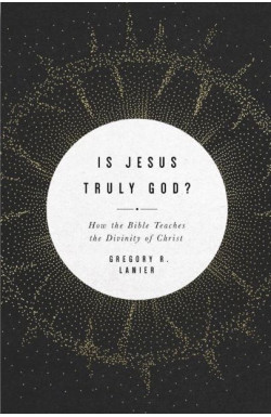 Is Jesus Truly God? How the Bible Teaches the Divinity of Christ